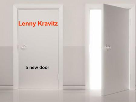 Lenny Kravitz a new door. I can see that look in your eyes Youre in need of something you cant find Ich kann den Ausdruck in Deinen Augen sehen Du bist.