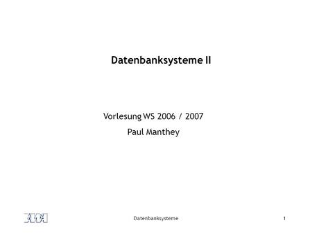 Datenbanksysteme II Vorlesung WS 2006 / 2007 Paul Manthey