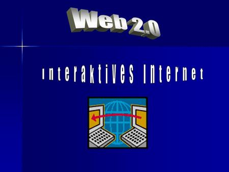 Web 2.0 Interaktives Internet.
