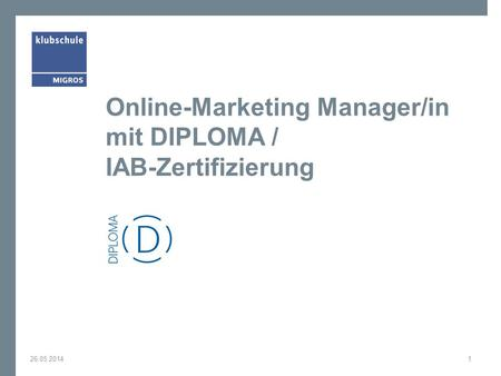 Online-Marketing Manager/in mit DIPLOMA / IAB-Zertifizierung 26.05.20141.