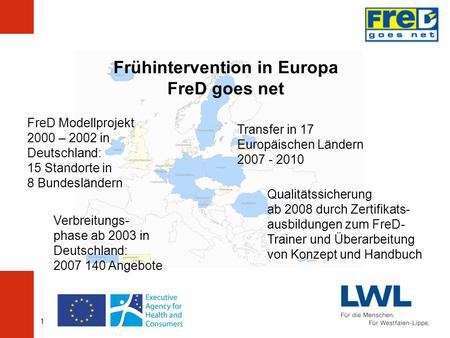 1 Frühintervention in Europa FreD goes net FreD Modellprojekt 2000 – 2002 in Deutschland: 15 Standorte in 8 Bundesländern Verbreitungs- phase ab 2003 in.