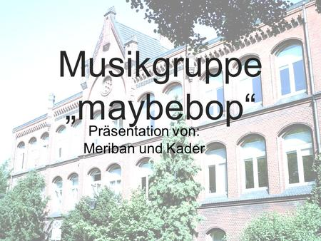 "Musikgruppe ""maybebop"""
