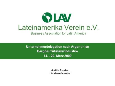 LATEINAMERIKA VEREIN e.V. Lateinamerika Verein e.V. Business Association for Latin America Unternehmerdelegation nach Argentinien Bergbauzuliefererindustrie.