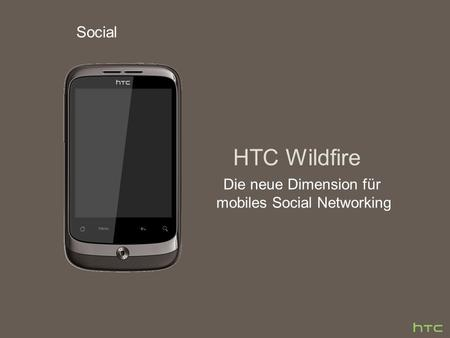 HTC Wildfire Die neue Dimension für mobiles Social Networking Social.