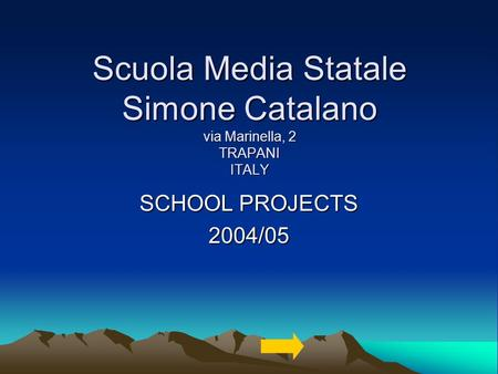 Scuola Media Statale Simone Catalano via Marinella, 2 TRAPANI ITALY SCHOOL PROJECTS 2004/05.