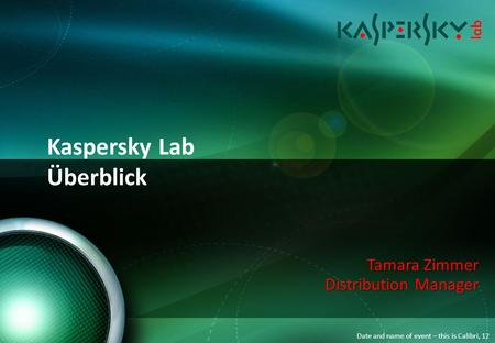 Date and name of event – this is Calibri, 12 Kaspersky Lab Überblick Tamara Zimmer Distribution Manager.