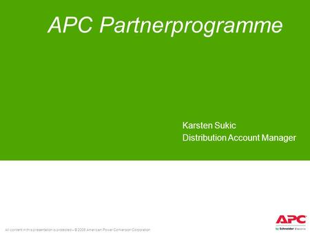 All content in this presentation is protected – © 2008 American Power Conversion Corporation APC Partnerprogramme Karsten Sukic Distribution Account Manager.