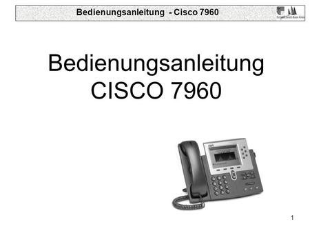 Bedienungsanleitung - Cisco 7960 1 Bedienungsanleitung CISCO 7960.