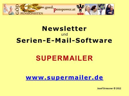 Serien-E-Mail-Software Newsletter und Serien-E-Mail-Software SUPERMAILER www.supermailer.de Josef Strassner © 2012.