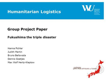 Institut für Österreichisches und Internationales Steuerrecht www.wu.ac.at/taxlaw1 Group Project Paper Fukushima the triple disaster Hanna Pichler Judith.