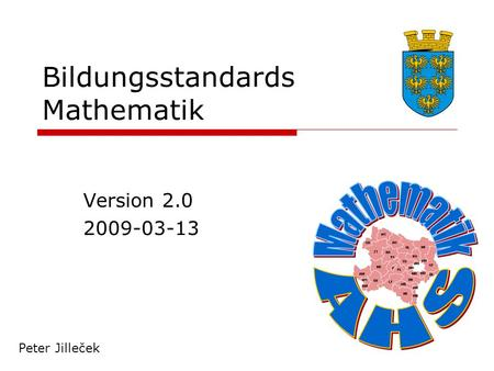 Bildungsstandards Mathematik Version 2.0 2009-03-13 Peter Jilleček.