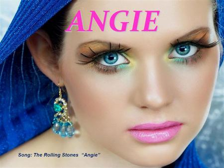 "ANGIE Song: The Rolling Stones ""Angie""."