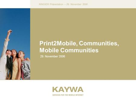 RINGIER Präsentation – 29. November 2006 Print2Mobile, Communities, Mobile Communities 29. November 2006.
