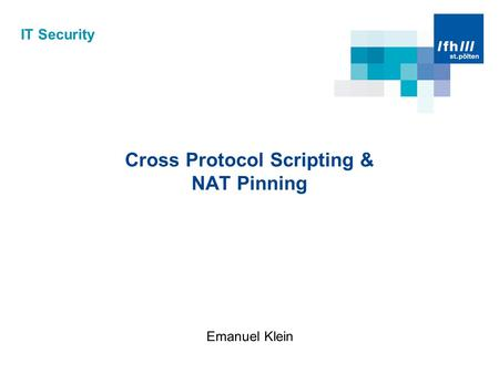 IT Security Cross Protocol Scripting & NAT Pinning Emanuel Klein.
