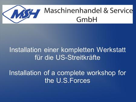 Installation einer kompletten Werkstatt für die US-Streitkräfte Installation of a complete workshop for the U.S.Forces.