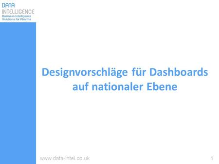 1www.data-intel.co.uk Designvorschläge für Dashboards auf nationaler Ebene.