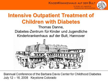 K INDER K RANKENHAUS AUF DER B ULT für Kinder und Jugendliche Akademisches Lehrkrankenhaus Intensive Outpatient Treatment of Children with Diabetes Thomas.