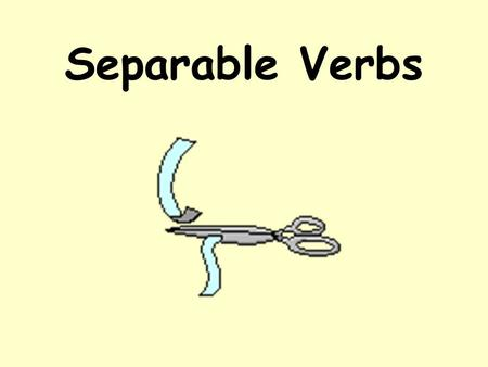 Separable Verbs There is a group of verbs in German called separable verbs = trennbare Verben.