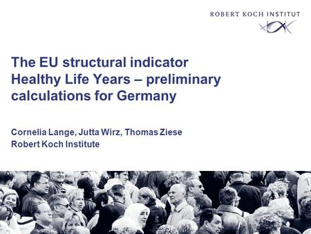 Berlin, 12. November 2002 Cornelia Lange The EU structural indicator Healthy Life Years – preliminary calculations for Germany Cornelia Lange, Jutta Wirz,