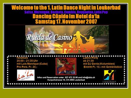 Welcome to the 1. Latin Dance Night in Leukerbad Salsa, Merengue, Bachata, Cumbia, Reggaeton, Latin Pop Dancing Cûpido im Hotel dala Samstag 17. November.
