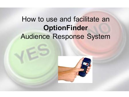 How to use and facilitate an OptionFinder Audience Response System.