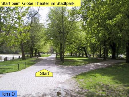 Start beim Globe Theater im Stadtpark km 0 Start.