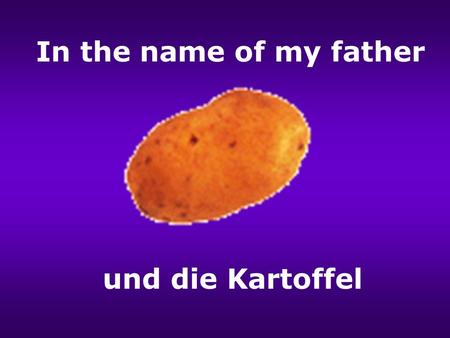 In the name of my father und die Kartoffel 30.1.72.