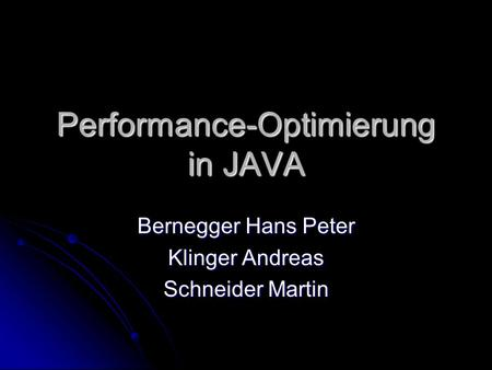 Performance-Optimierung in JAVA Bernegger Hans Peter Klinger Andreas Schneider Martin.