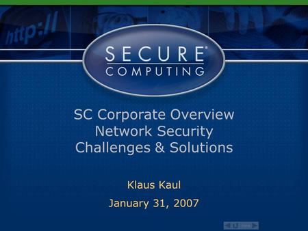 Home SC Corporate Overview Network Security Challenges & Solutions Klaus Kaul January 31, 2007 Klaus Kaul January 31, 2007.