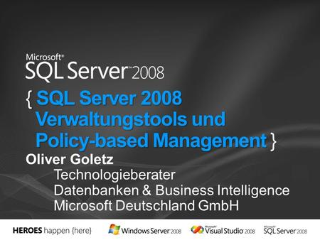 { SQL Server 2008 Verwaltungstools und Policy-based Management } Oliver Goletz Technologieberater Datenbanken & Business Intelligence Microsoft Deutschland.