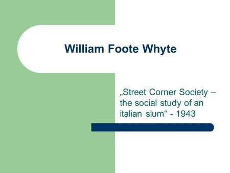 """Street Corner Society – the social study of an italian slum"""