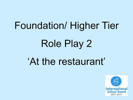 Foundation/ Higher Tier Role Play 2 At the restaurant.