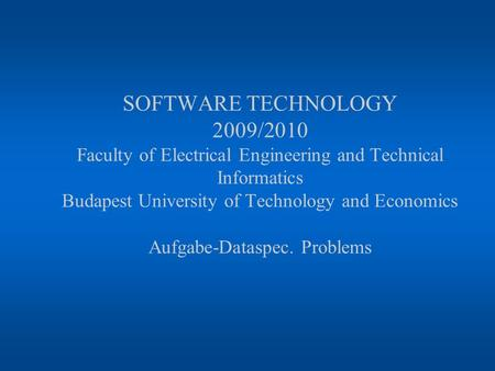 SOFTWARE TECHNOLOGY 2009/2010 Faculty of Electrical Engineering and Technical Informatics Budapest University of Technology and Economics Aufgabe-Dataspec.