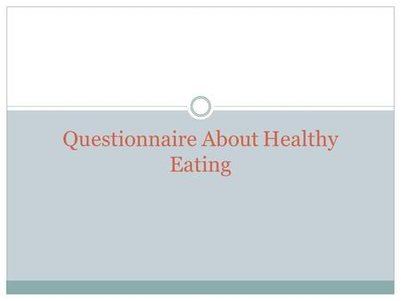 Questionnaire About Healthy Eating. The students went to a fastfood restaurant. They asked some questions to the customers. This questionnarie applied.