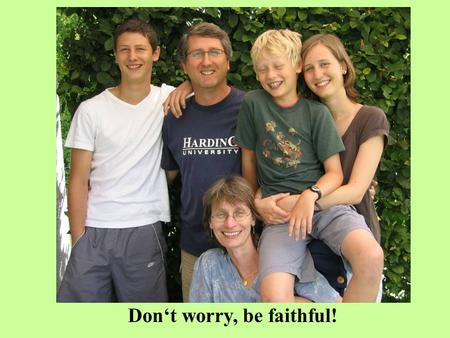 Don't worry, be faithful!