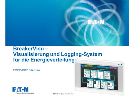© 2011 Eaton Corporation. All rights reserved. BreakerVisu – Visualisierung und Logging-System für die Energieverteilung PDCD-CBP / Jansen.