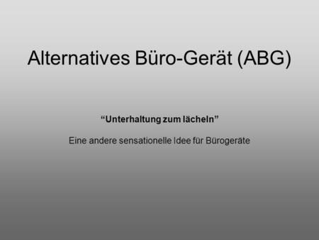 Alternatives Büro-Gerät (ABG)