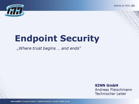 Sinn GmbH Erdinger Straße 4 85669 Reithofen   Endpoint Security Where trust begins … and ends SINN GmbH Andreas Fleischmann.