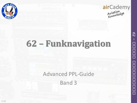 V3.00 62 – Radio Navigation 62 – Funknavigation Advanced PPL-Guide Band 3.