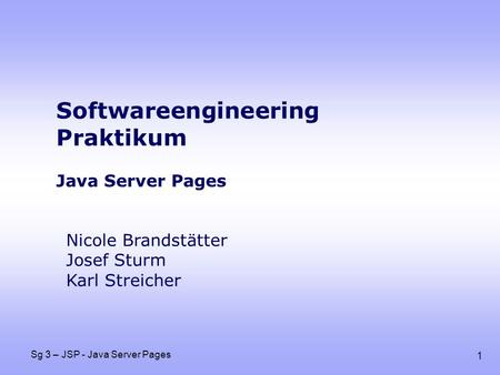 1 Sg 3 – JSP - Java Server Pages Softwareengineering Praktikum Java Server Pages Nicole Brandstätter Josef Sturm Karl Streicher.
