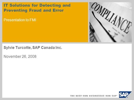 IT Solutions for Detecting and Preventing Fraud and Error Presentation to FMI Sylvie Turcotte, SAP Canada Inc. November 26, 2008.