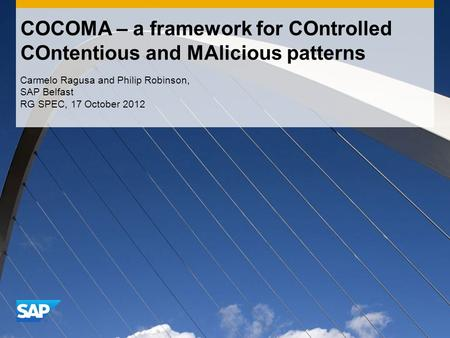 COCOMA – a framework for COntrolled COntentious and MAlicious patterns Carmelo Ragusa and Philip Robinson, SAP Belfast RG SPEC, 17 October 2012.