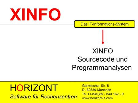 HORIZONT 1 XINFO ® XINFO - User Training Das IT-Informations-System Garmischer Str. 8 D- 80339 München Tel ++49(0)89 / 540 162 - 0 www.horizont-it.com.