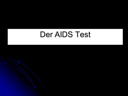 Der AIDS Test.