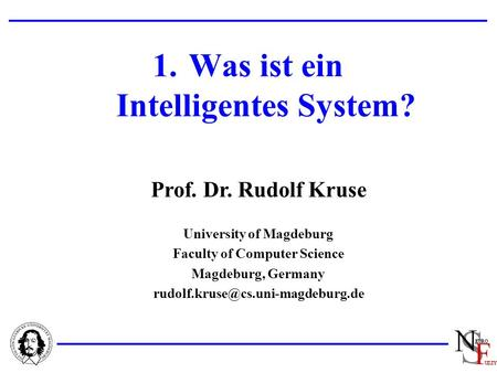 Prof. Dr. Rudolf Kruse University of Magdeburg Faculty of Computer Science Magdeburg, Germany 1.Was ist ein Intelligentes.