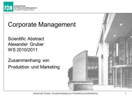 1Alexander Gruber, Zusammenhang von Produktion und Marketing Corporate Management Scientific Abstract Alexander Gruber WS 2010/2011 Zusammenhang von Produktion.