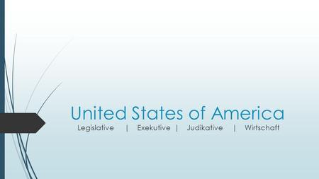 United States of America | ||LegislativeExekutiveJudikativeWirtschaft.