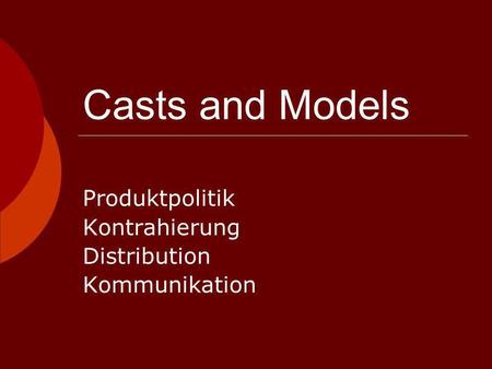 Casts and Models Produktpolitik Kontrahierung Distribution Kommunikation.