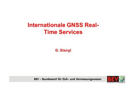 Internationale GNSS Real- Time Services G. Stangl.