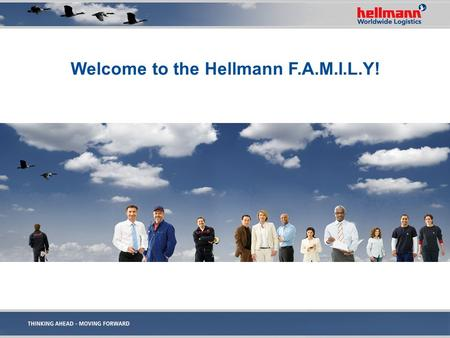 Welcome to the Hellmann F.A.M.I.L.Y!. Corporate DNA irst, People First ll About The Customers, Always aking It Work Better, Everyday nnovation And Entrepreneurship.